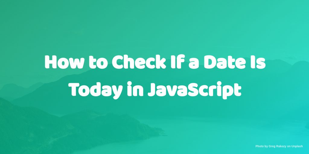 how to check if a date is today