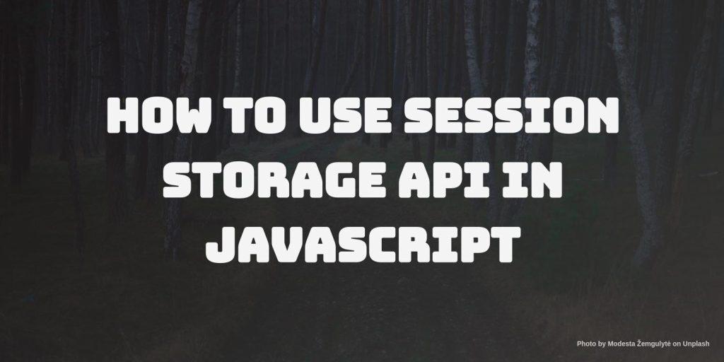 how to use session storage api javascript