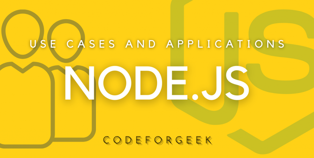 Use Cases And Applications Of Nodejs Featured Image
