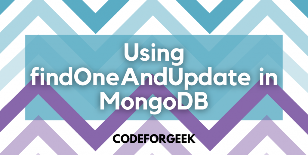 Using FindOneAndUpdate In MongoDB Featured Image