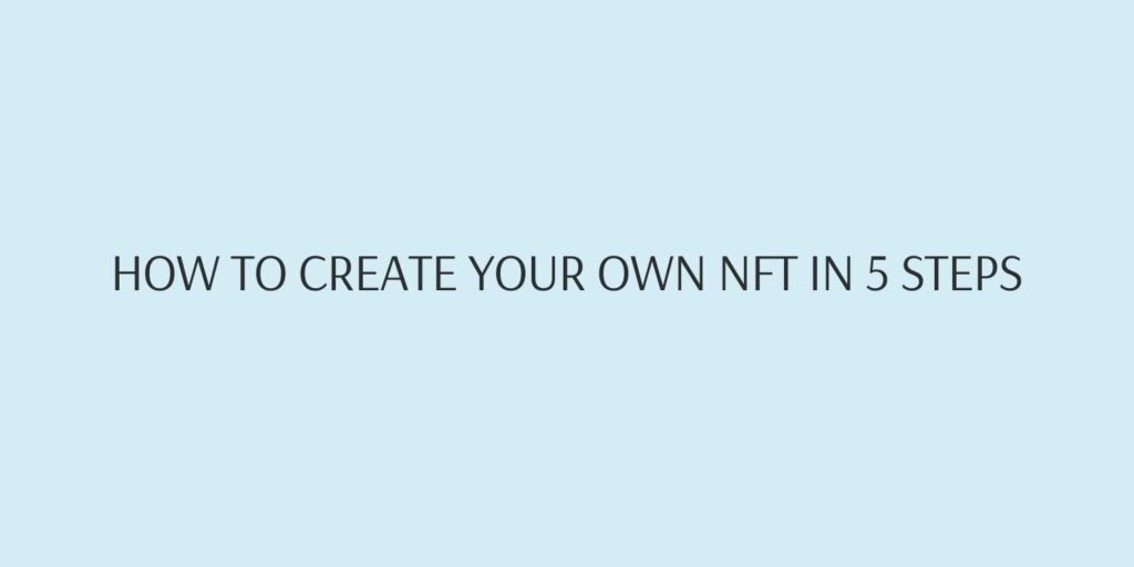 How to create NFT in 5 steps