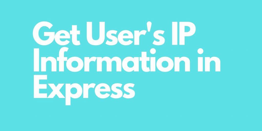Get User's IP information in Express