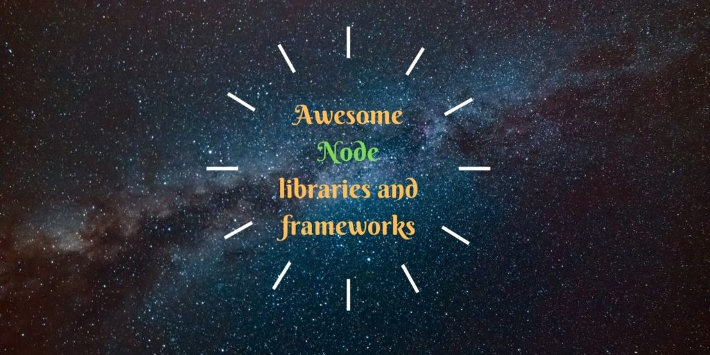 Awesome Node libraries and frameworks