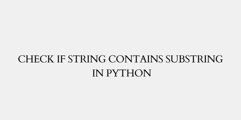 Check if String Contains Substring in Python
