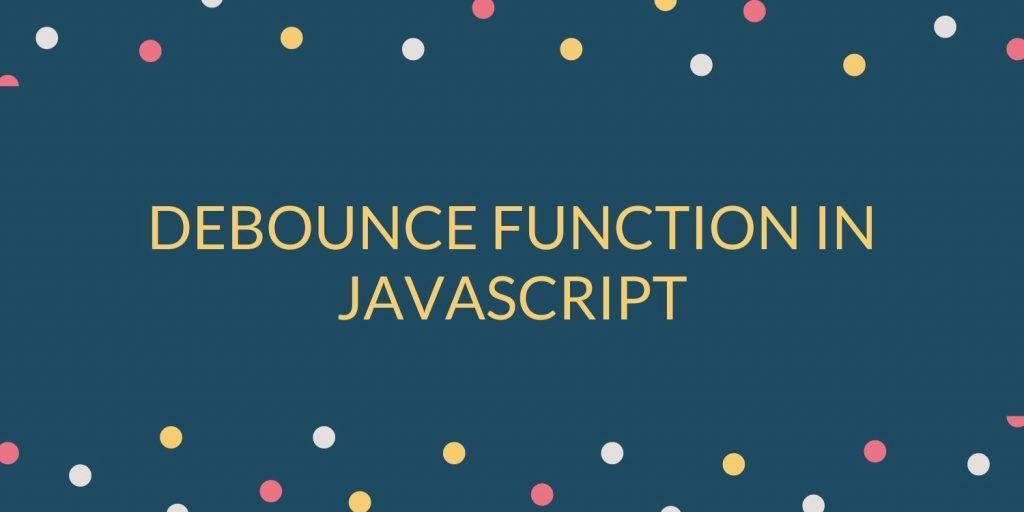 Debounce Function in JavaScript