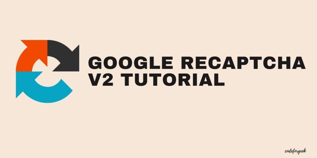 Google reCAPTCHA V2 tutorial
