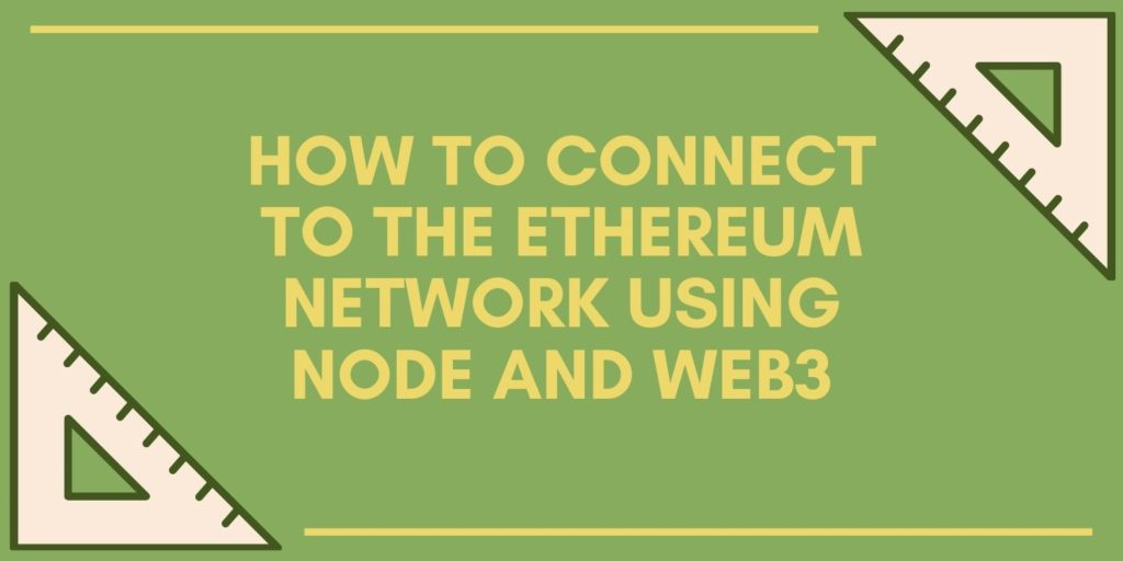 How to Connect to the Ethereum Network using Node and Web3