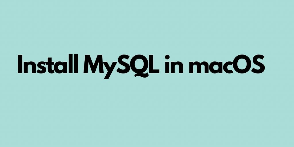 How to Install MySQL in MacOS
