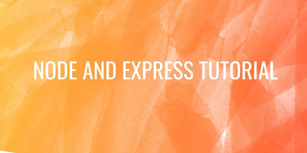 Node and Express Tutorial for Beginners