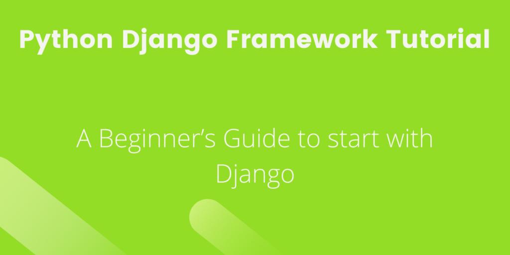 Python-Django-framework A-beginners-guide-to-getting-started-with-Django