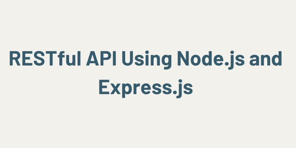 RESTful API Using Node.js and Express.js