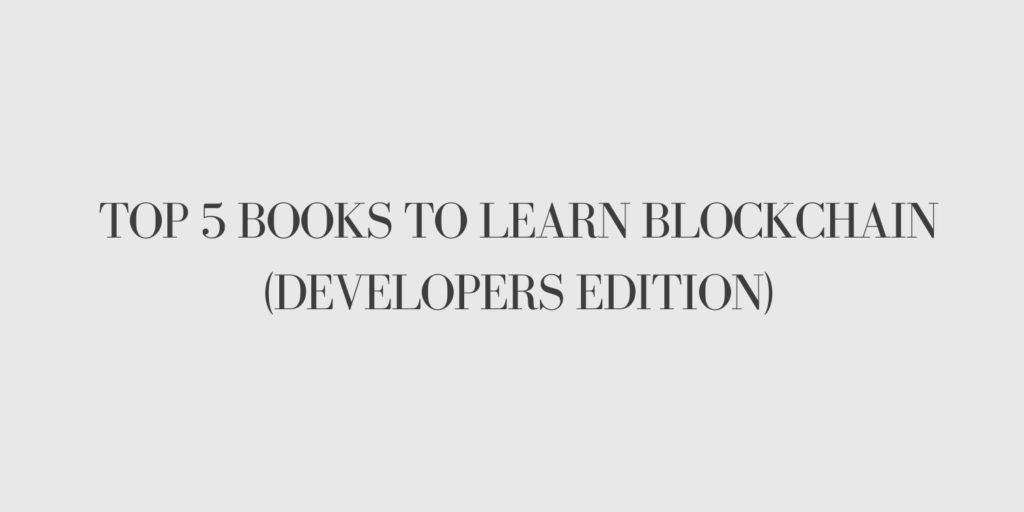 Top 5 Books to Learn Blockchain (Developers Edition)